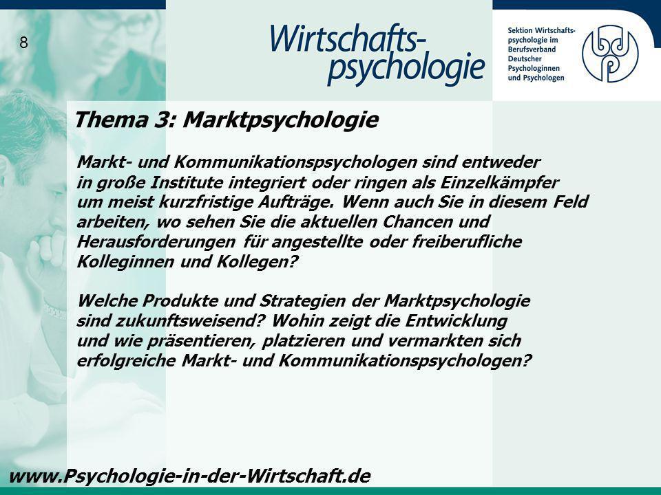 Thema 4: Ökonomische Psychologie: Finanzpsychologie / Politikberatung und Behavioral Finance 9 www.Psychologie-in-der-Wirtschaft.de Ein zukunftsträchtiges Feld, in dem allerdings nur wenige Psychologinnen und Psychologen arbeiten, ist das Feld der Psychologie in der Gesamtwirtschaft.