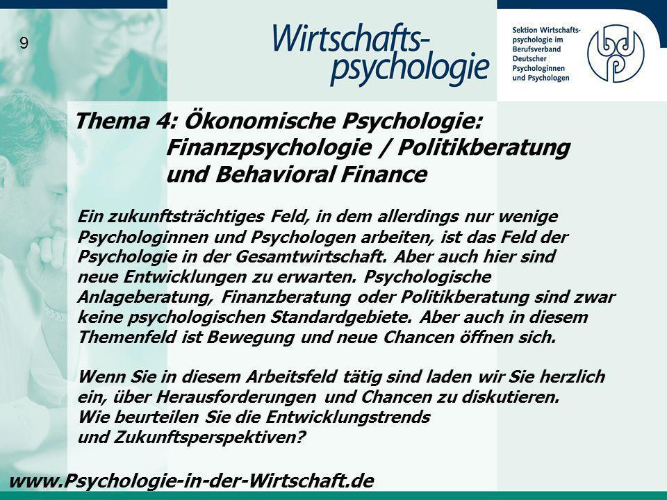 Thema 4: Ökonomische Psychologie: Finanzpsychologie / Politikberatung und Behavioral Finance 9 www.Psychologie-in-der-Wirtschaft.de Ein zukunftsträcht