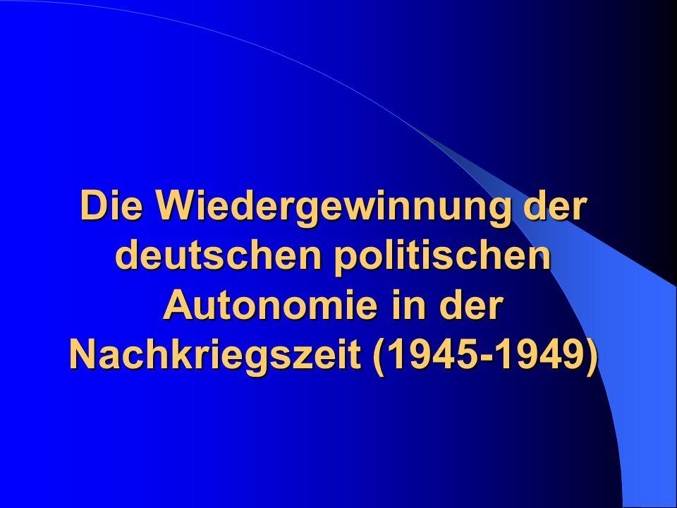 Die Wiedergewinnung der deutschen politischen Autonomie in der Nachkriegszeit (1945-1949) Die Wiedergewinnung der deutschen politischen Autonomie in d
