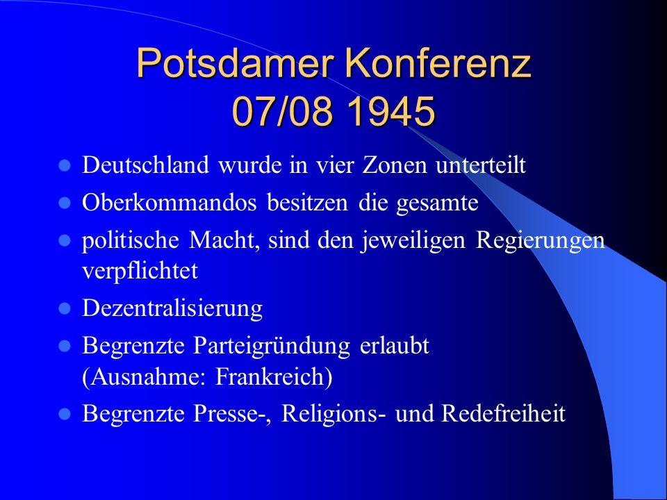 Potsdamer Konferenz 07/08 1945 Deutschland wurde in vier Zonen unterteilt Oberkommandos besitzen die gesamte politische Macht, sind den jeweiligen Reg
