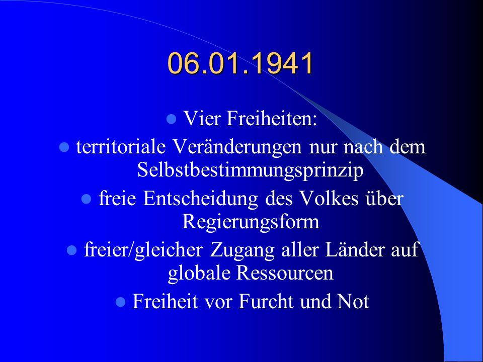 06.01.1941 Vier Freiheiten: territoriale Veränderungen nur nach dem Selbstbestimmungsprinzip freie Entscheidung des Volkes über Regierungsform freier/