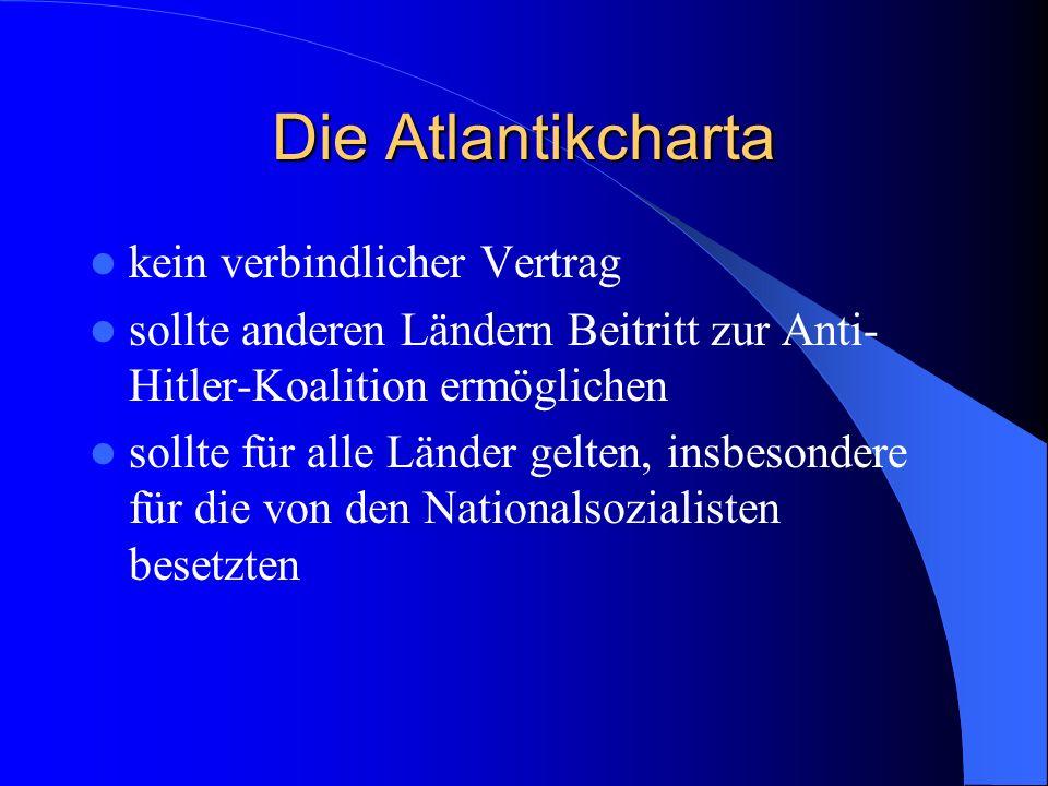 Die Atlantikcharta kein verbindlicher Vertrag sollte anderen Ländern Beitritt zur Anti- Hitler-Koalition ermöglichen sollte für alle Länder gelten, in