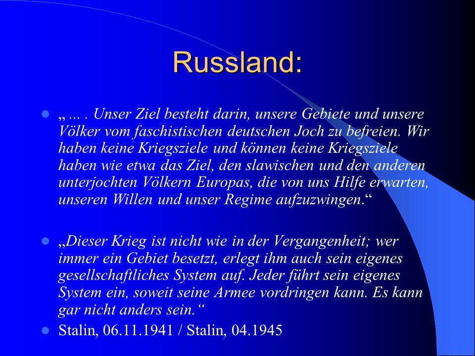 Russland:.... Unser Ziel besteht darin, unsere Gebiete und unsere Völker vom faschistischen deutschen Joch zu befreien. Wir haben keine Kriegsziele un