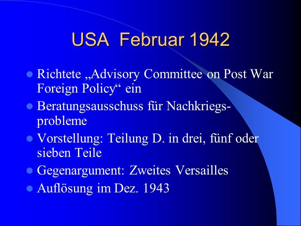 USA Februar 1942 Richtete Advisory Committee on Post War Foreign Policy ein Beratungsausschuss für Nachkriegs- probleme Vorstellung: Teilung D. in dre