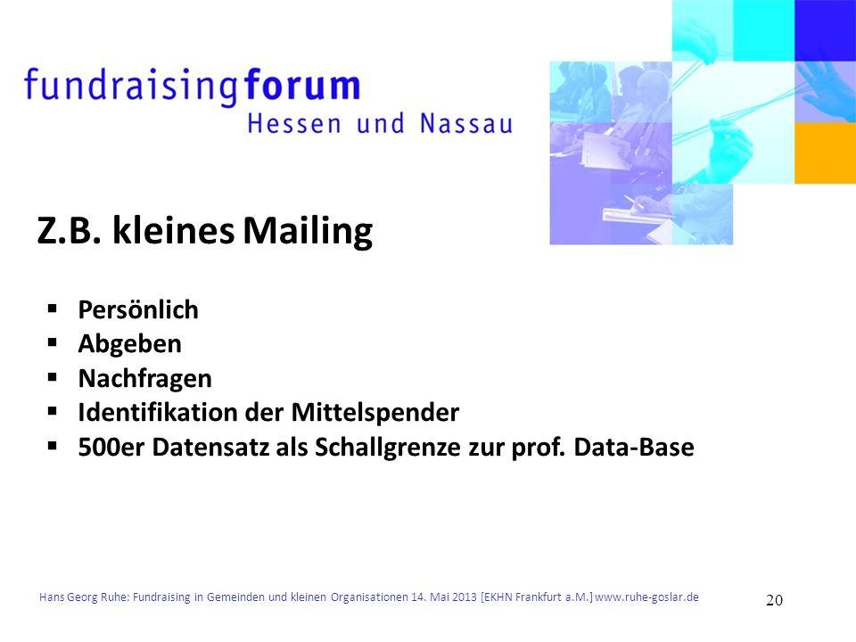 Hans Georg Ruhe: Fundraising in Gemeinden und kleinen Organisationen 14. Mai 2013 [EKHN Frankfurt a.M.] www.ruhe-goslar.de Z.B. kleines Mailing Persön