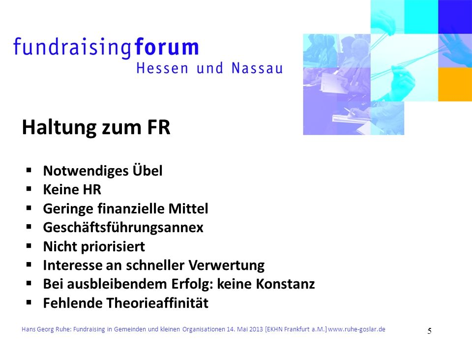 Hans Georg Ruhe: Fundraising in Gemeinden und kleinen Organisationen 14. Mai 2013 [EKHN Frankfurt a.M.] www.ruhe-goslar.de Haltung zum FR Notwendiges