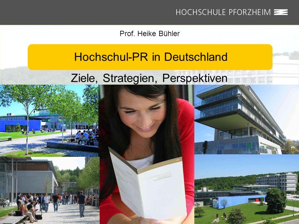 Hochschul-PR in Deutschland Prof. Heike Bühler Hochschul-PR in Deutschland Ziele, Strategien, Perspektiven Prof. Heike Bühler