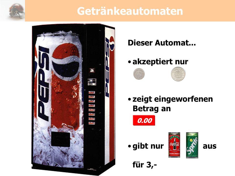 Dieser Automat... akzeptiert nur zeigt eingeworfenen Betrag an gibt nur aus für 3,- 0.00 Getränkeautomaten