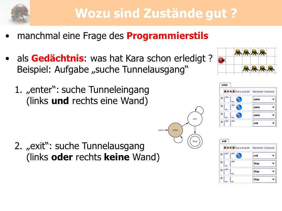 manchmal eine Frage des Programmierstils als Gedächtnis: was hat Kara schon erledigt ? Beispiel: Aufgabe suche Tunnelausgang 1.enter: suche Tunneleing