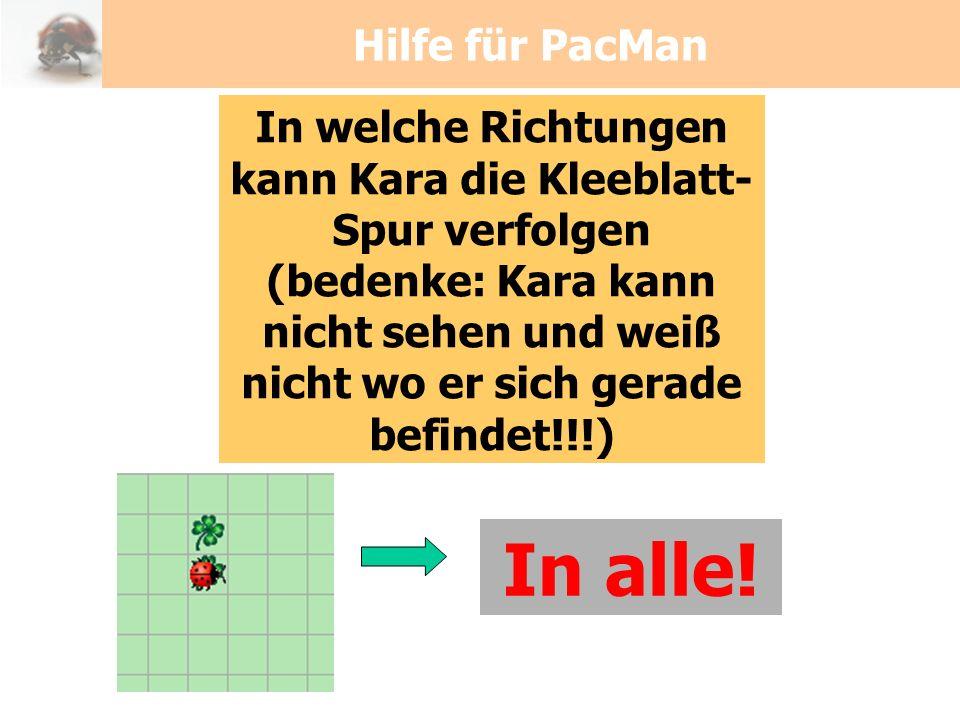 Hilfe für PacMan In welche Richtungen kann Kara die Kleeblatt- Spur verfolgen (bedenke: Kara kann nicht sehen und weiß nicht wo er sich gerade befinde