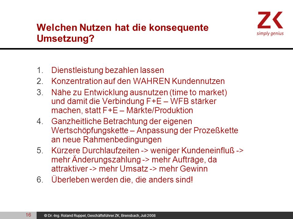 © Dr.-Ing. Roland Ruppel, Geschäftsführer ZK, Brensbach, Juli 2008 Welchen Nutzen hat die konsequente Umsetzung? 1.Dienstleistung bezahlen lassen 2.Ko