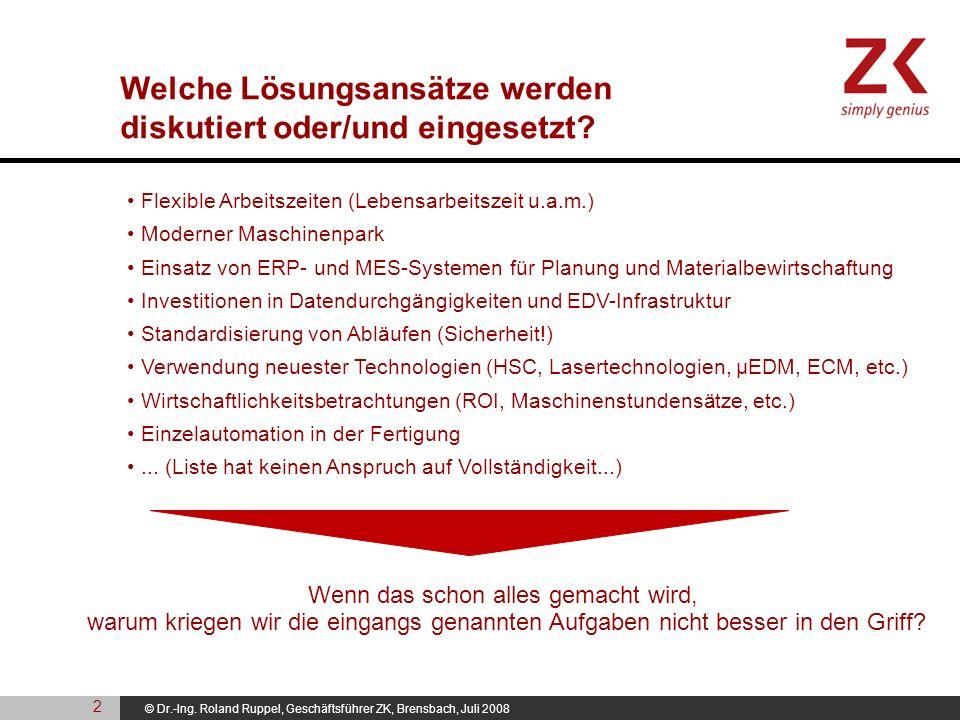 © Dr.-Ing. Roland Ruppel, Geschäftsführer ZK, Brensbach, Juli 2008 Flexible Arbeitszeiten (Lebensarbeitszeit u.a.m.) Moderner Maschinenpark Einsatz vo