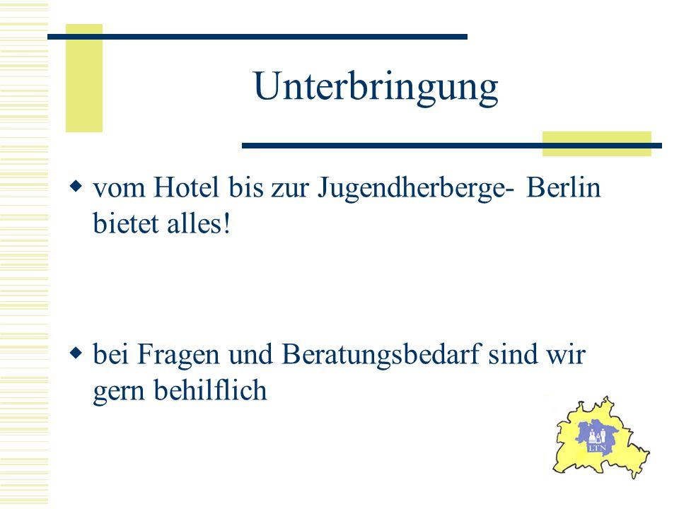 Unterbringung vom Hotel bis zur Jugendherberge- Berlin bietet alles! bei Fragen und Beratungsbedarf sind wir gern behilflich