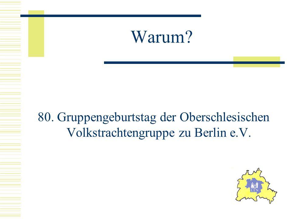 Warum? 80. Gruppengeburtstag der Oberschlesischen Volkstrachtengruppe zu Berlin e.V.