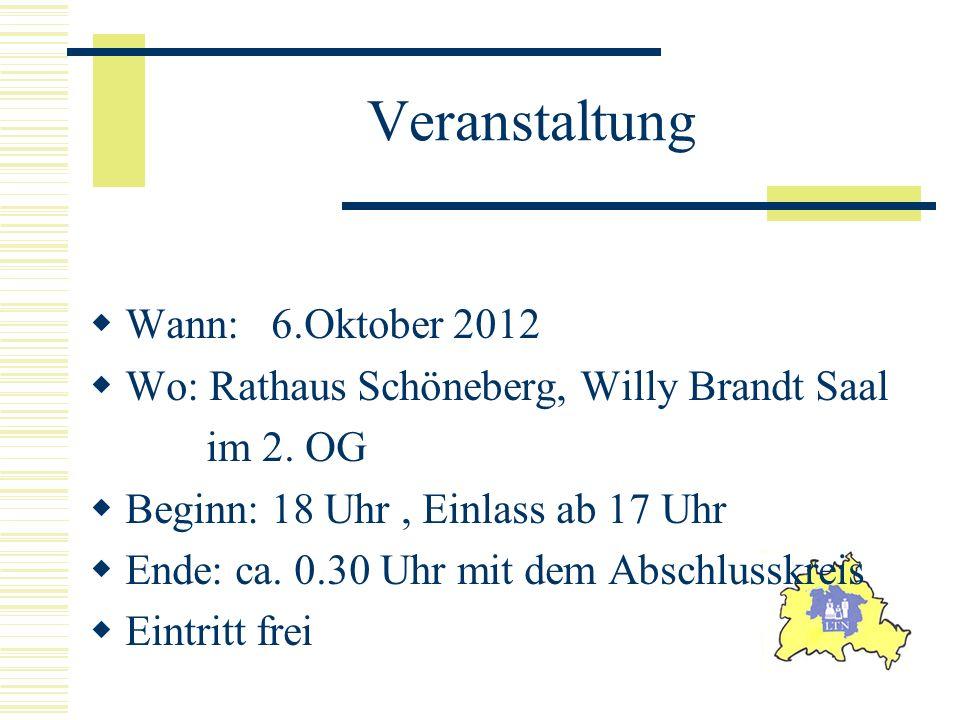 Veranstaltung Wann: 6.Oktober 2012 Wo: Rathaus Schöneberg, Willy Brandt Saal im 2. OG Beginn: 18 Uhr, Einlass ab 17 Uhr Ende: ca. 0.30 Uhr mit dem Abs