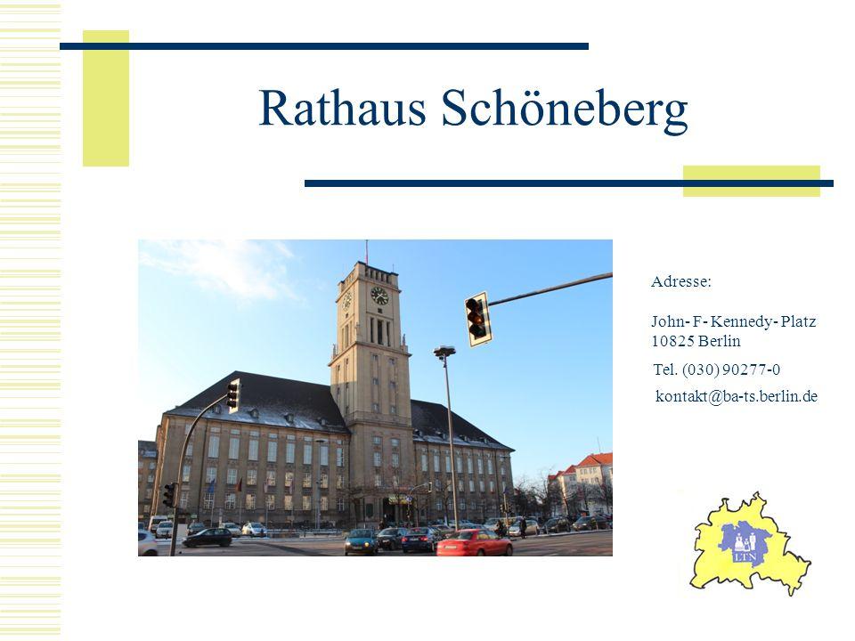 Rathaus Schöneberg Adresse: John- F- Kennedy- Platz 10825 Berlin Tel. (030) 90277-0 kontakt@ba-ts.berlin.de