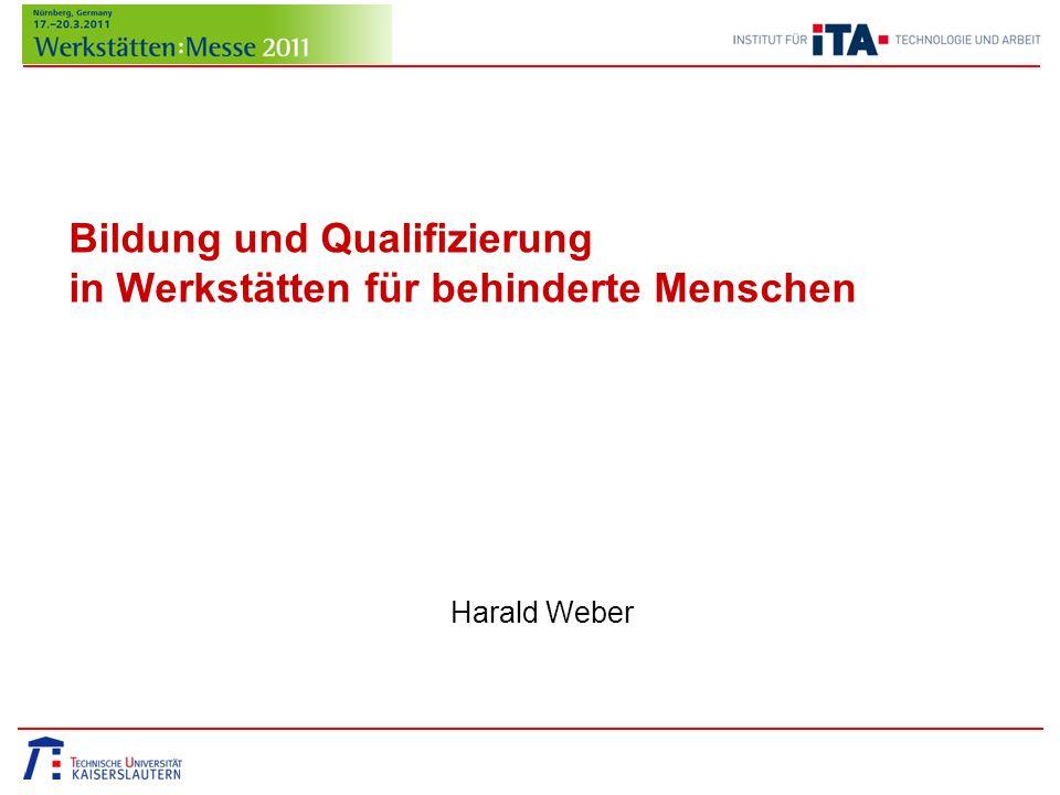 Bildung und Qualifizierung in Werkstätten für behinderte Menschen Harald Weber