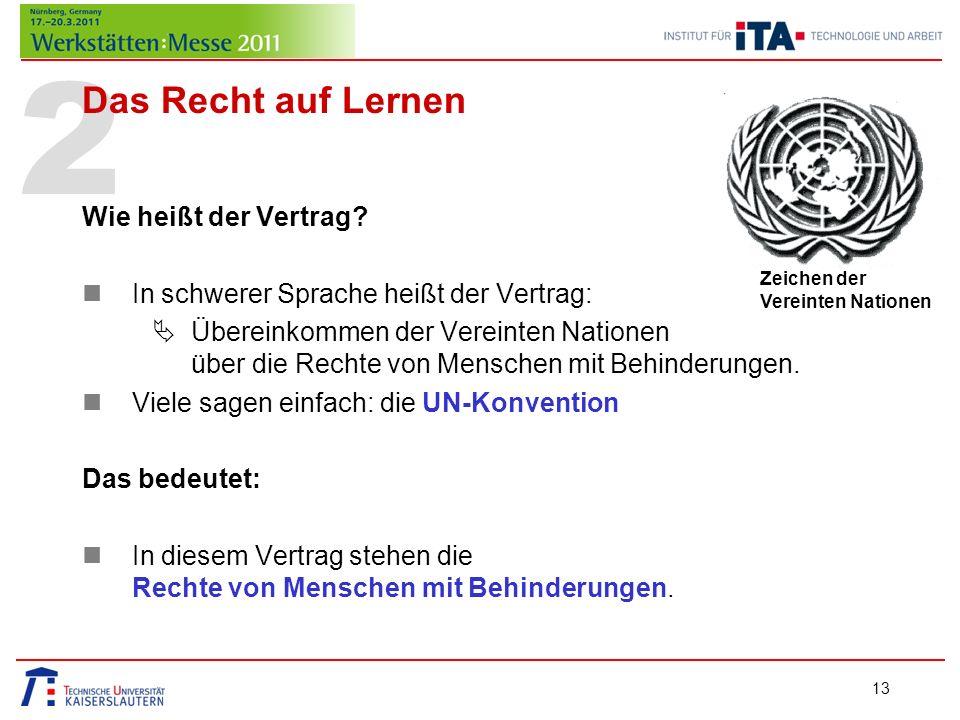 2 Das Recht auf Lernen Wie heißt der Vertrag? In schwerer Sprache heißt der Vertrag: Übereinkommen der Vereinten Nationen über die Rechte von Menschen