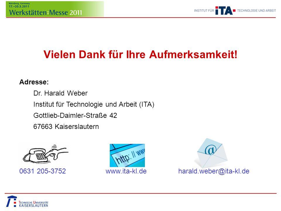 Vielen Dank für Ihre Aufmerksamkeit! Adresse: Dr. Harald Weber Institut für Technologie und Arbeit (ITA) Gottlieb-Daimler-Straße 42 67663 Kaiserslaute
