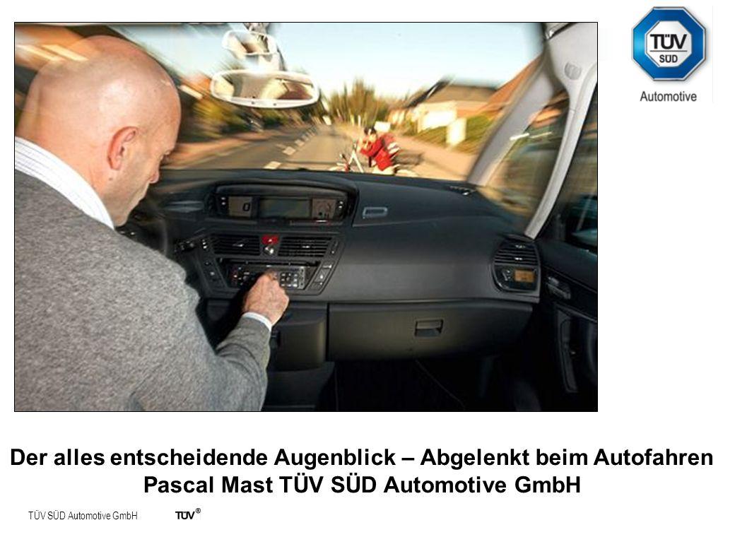 TÜV SÜD Automotive GmbH Der alles entscheidende Augenblick – Abgelenkt beim Autofahren Pascal Mast TÜV SÜD Automotive GmbH