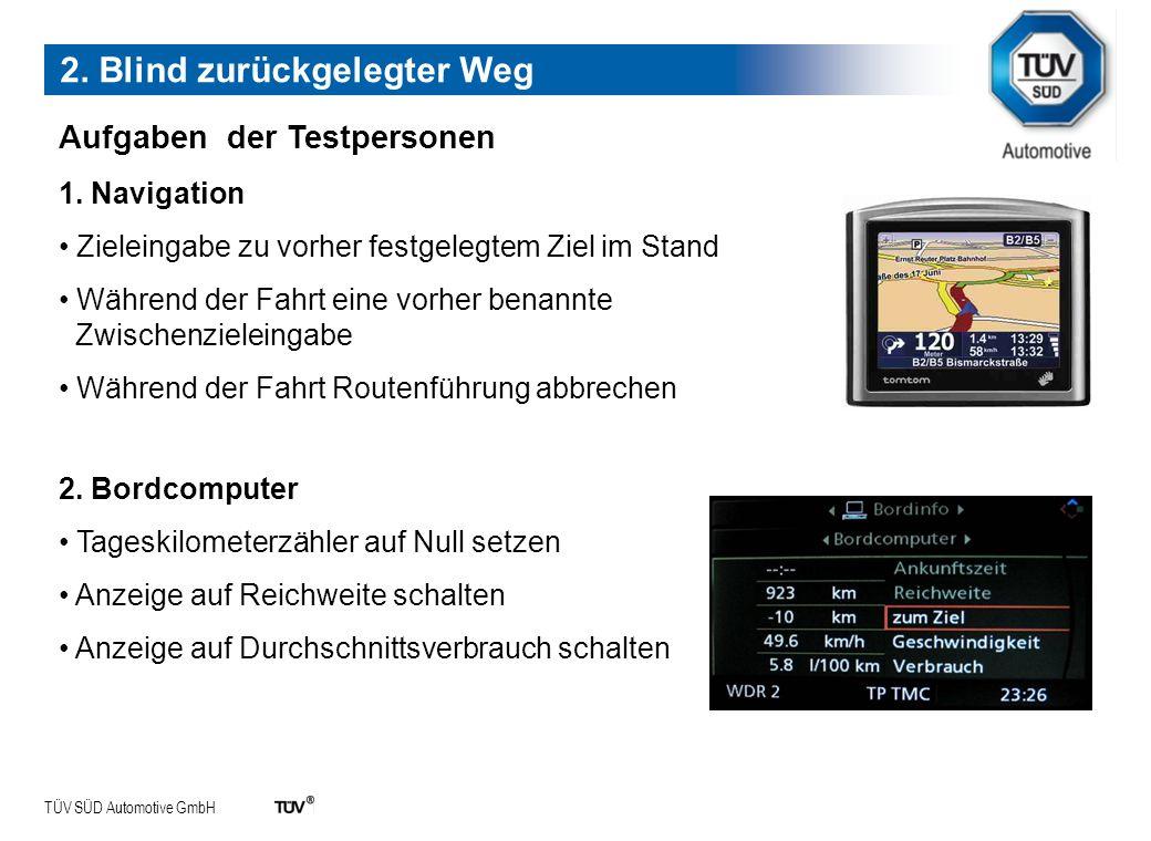 TÜV SÜD Automotive GmbH 1. Navigation Zieleingabe zu vorher festgelegtem Ziel im Stand Während der Fahrt eine vorher benannte Zwischenzieleingabe Währ