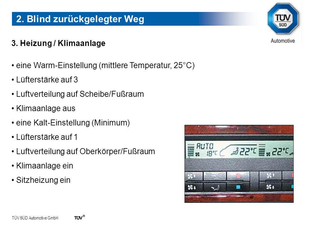 TÜV SÜD Automotive GmbH 3. Heizung / Klimaanlage eine Warm-Einstellung (mittlere Temperatur, 25°C) Lüfterstärke auf 3 Luftverteilung auf Scheibe/Fußra
