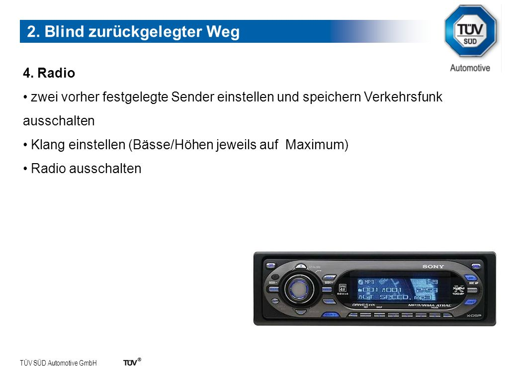 TÜV SÜD Automotive GmbH 4. Radio zwei vorher festgelegte Sender einstellen und speichern Verkehrsfunk ausschalten Klang einstellen (Bässe/Höhen jeweil