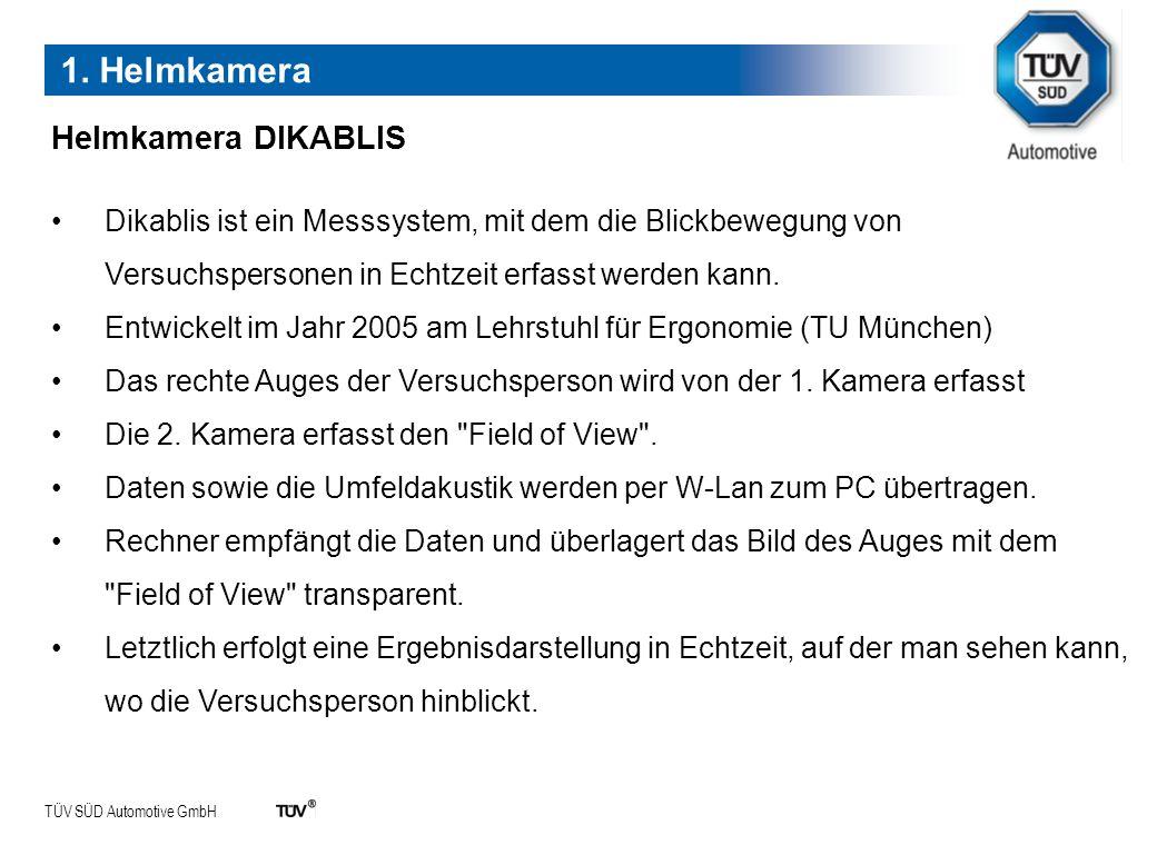 TÜV SÜD Automotive GmbH Helmkamera DIKABLIS Dikablis ist ein Messsystem, mit dem die Blickbewegung von Versuchspersonen in Echtzeit erfasst werden kan