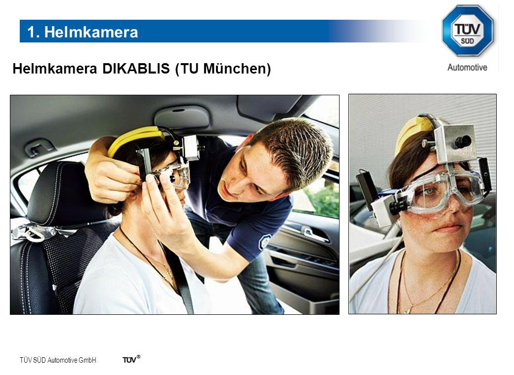 TÜV SÜD Automotive GmbH Helmkamera DIKABLIS (TU München) 1. Helmkamera