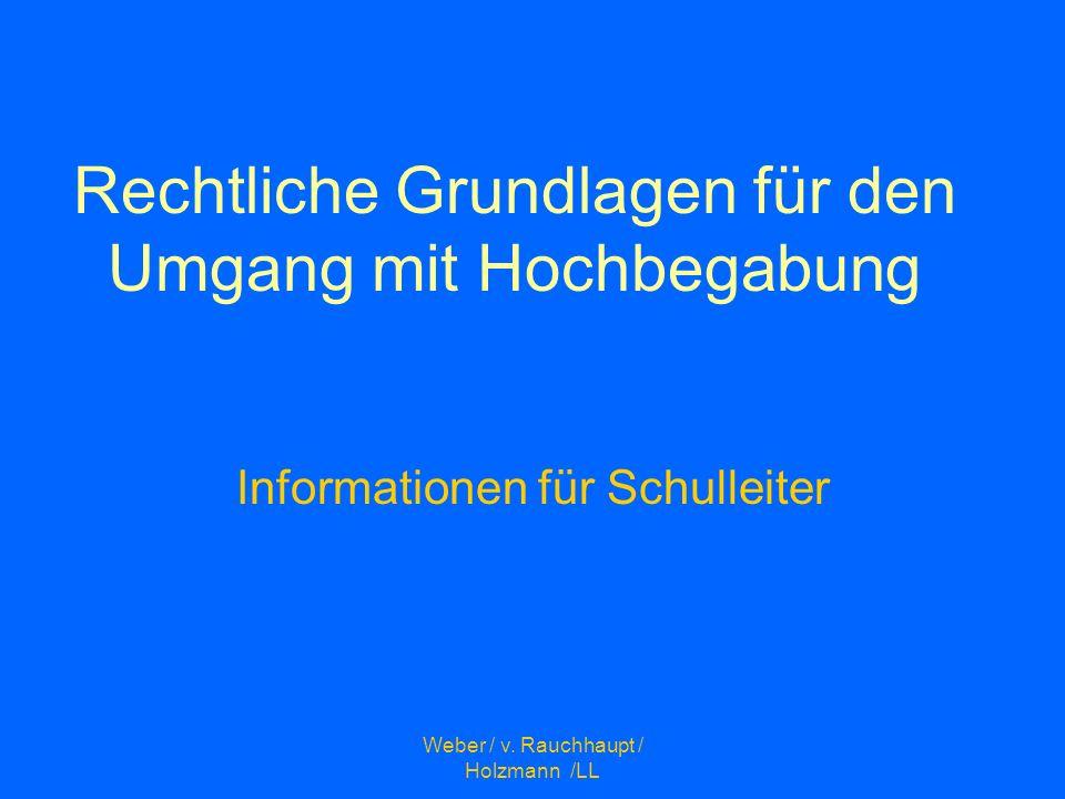Weber / v. Rauchhaupt / Holzmann /LL Rechtliche Grundlagen für den Umgang mit Hochbegabung Informationen für Schulleiter