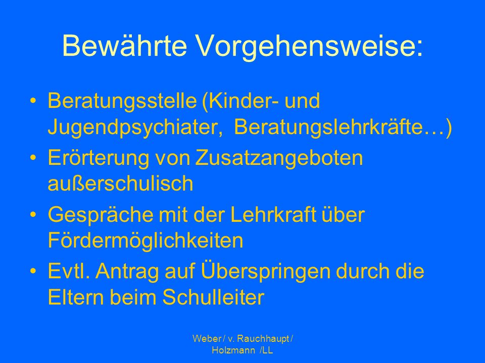 Weber / v. Rauchhaupt / Holzmann /LL Bewährte Vorgehensweise: Beratungsstelle (Kinder- und Jugendpsychiater, Beratungslehrkräfte…) Erörterung von Zusa