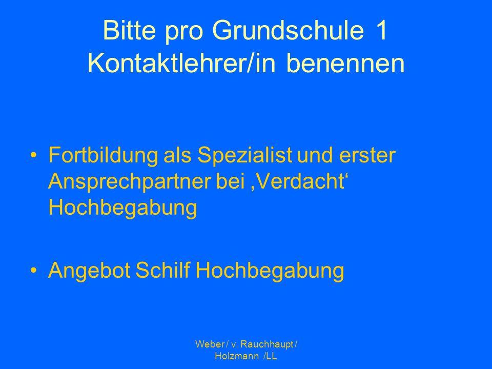 Weber / v. Rauchhaupt / Holzmann /LL Bitte pro Grundschule 1 Kontaktlehrer/in benennen Fortbildung als Spezialist und erster Ansprechpartner bei Verda