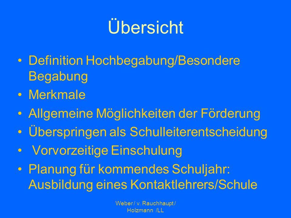 Weber / v. Rauchhaupt / Holzmann /LL Übersicht Definition Hochbegabung/Besondere Begabung Merkmale Allgemeine Möglichkeiten der Förderung Überspringen