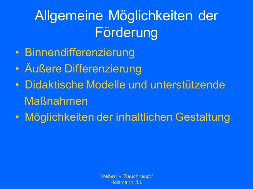 Weber / v. Rauchhaupt / Holzmann /LL Allgemeine Möglichkeiten der Förderung Binnendifferenzierung Äußere Differenzierung Didaktische Modelle und unter