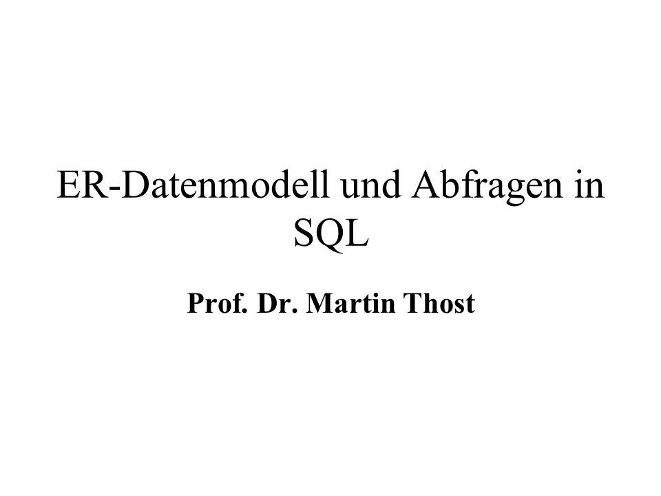 ER-Datenmodell und Abfragen in SQL Prof. Dr. Martin Thost