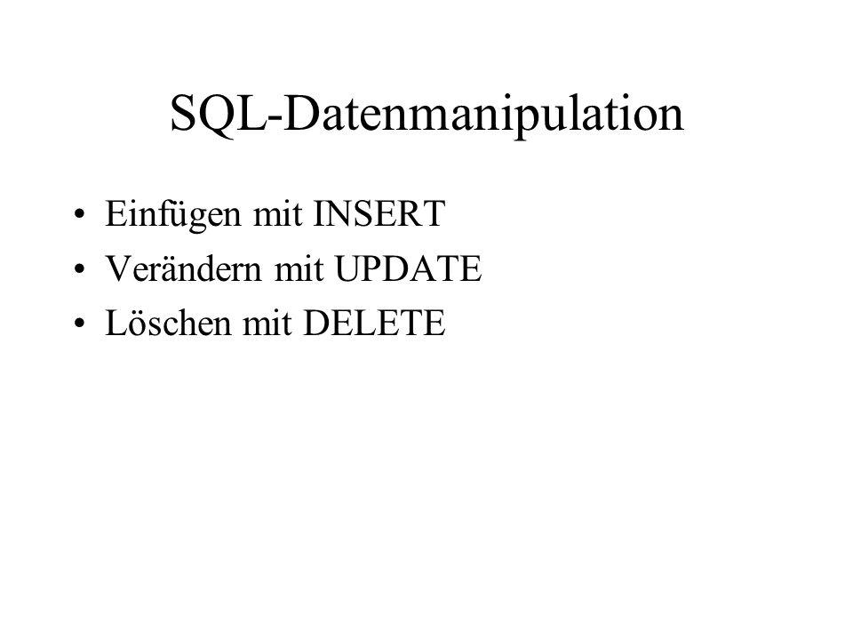 SQL-Datenmanipulation Einfügen mit INSERT Verändern mit UPDATE Löschen mit DELETE