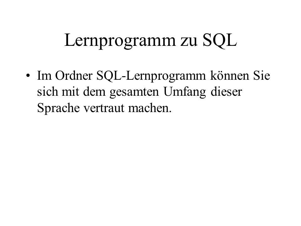 Lernprogramm zu SQL Im Ordner SQL-Lernprogramm können Sie sich mit dem gesamten Umfang dieser Sprache vertraut machen.
