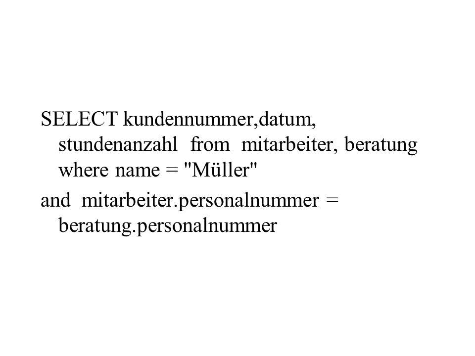SELECT kundennummer,datum, stundenanzahl from mitarbeiter, beratung where name =