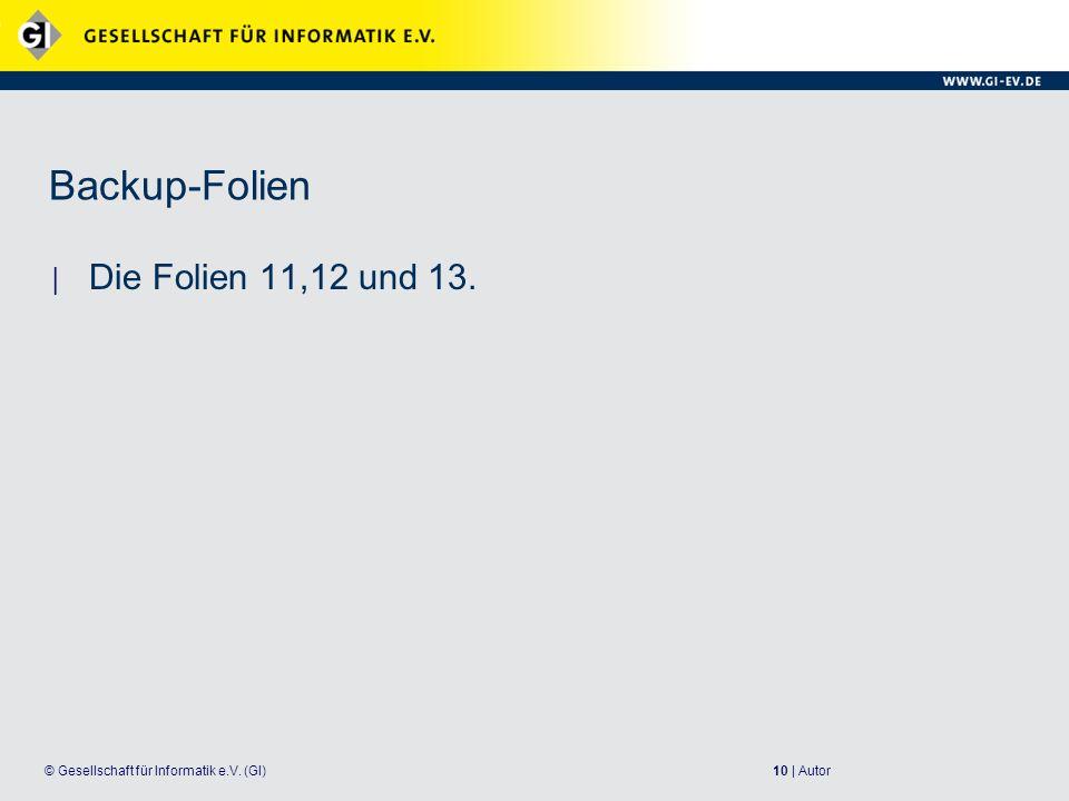 10 | Autor© Gesellschaft für Informatik e.V. (GI) Backup-Folien Die Folien 11,12 und 13.