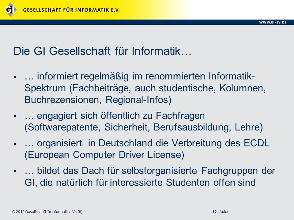12 | Autor© 2010 Gesellschaft für Informatik e.V. (GI) Die GI Gesellschaft für Informatik… … informiert regelmäßig im renommierten Informatik- Spektru