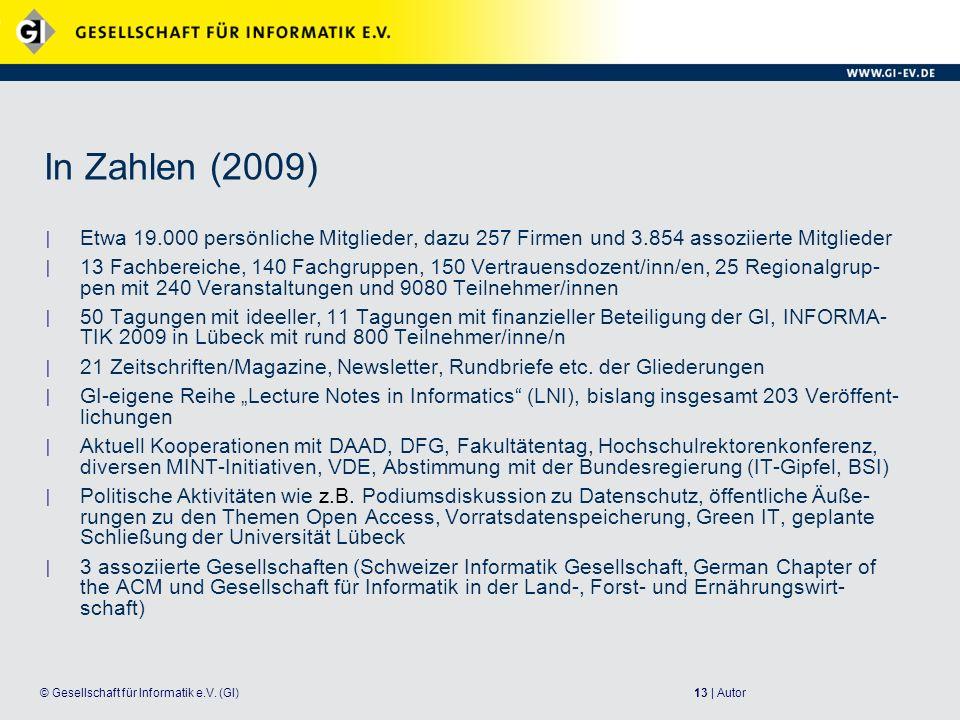 13 | Autor© Gesellschaft für Informatik e.V. (GI) In Zahlen (2009) Etwa 19.000 persönliche Mitglieder, dazu 257 Firmen und 3.854 assoziierte Mitgliede