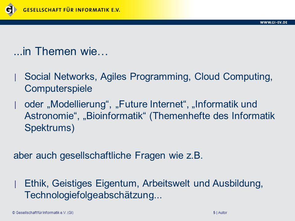 5 | Autor© Gesellschaft für Informatik e.V. (GI)...in Themen wie… Social Networks, Agiles Programming, Cloud Computing, Computerspiele oder Modellieru