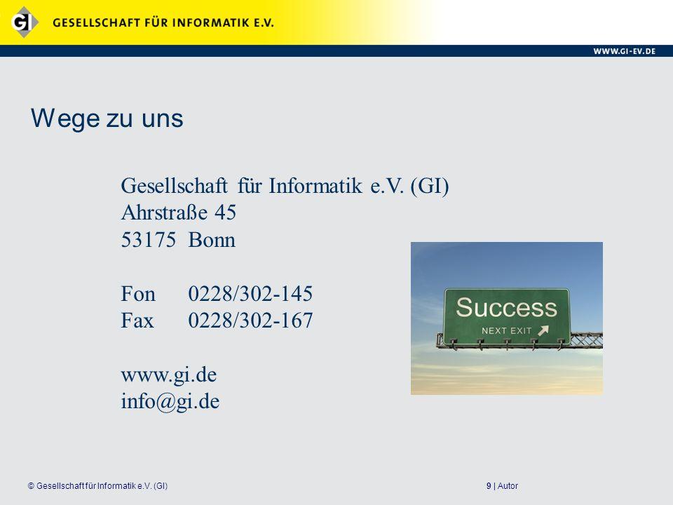 9 | Autor© Gesellschaft für Informatik e.V. (GI) Wege zu uns Gesellschaft für Informatik e.V. (GI) Ahrstraße 45 53175Bonn Fon0228/302-145 Fax0228/302-