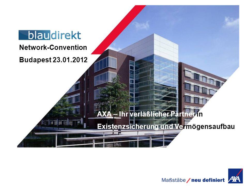 Network-Convention Budapest 23.01.2012 AXA – Ihr verläßlicher Partner in Existenzsicherung und Vermögensaufbau