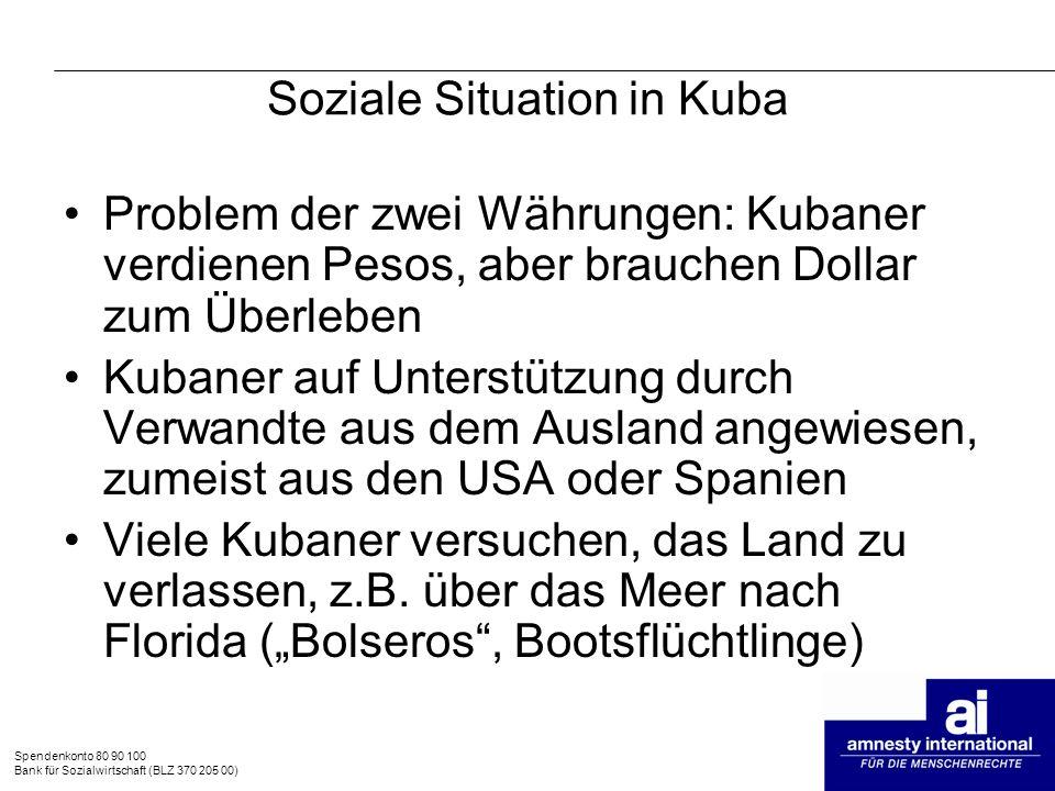 Spendenkonto 80 90 100 Bank für Sozialwirtschaft (BLZ 370 205 00) Soziale Situation in Kuba Problem der zwei Währungen: Kubaner verdienen Pesos, aber