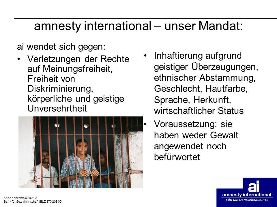 Spendenkonto 80 90 100 Bank für Sozialwirtschaft (BLZ 370 205 00) amnesty international – unser Mandat: ai wendet sich gegen: Verletzungen der Rechte