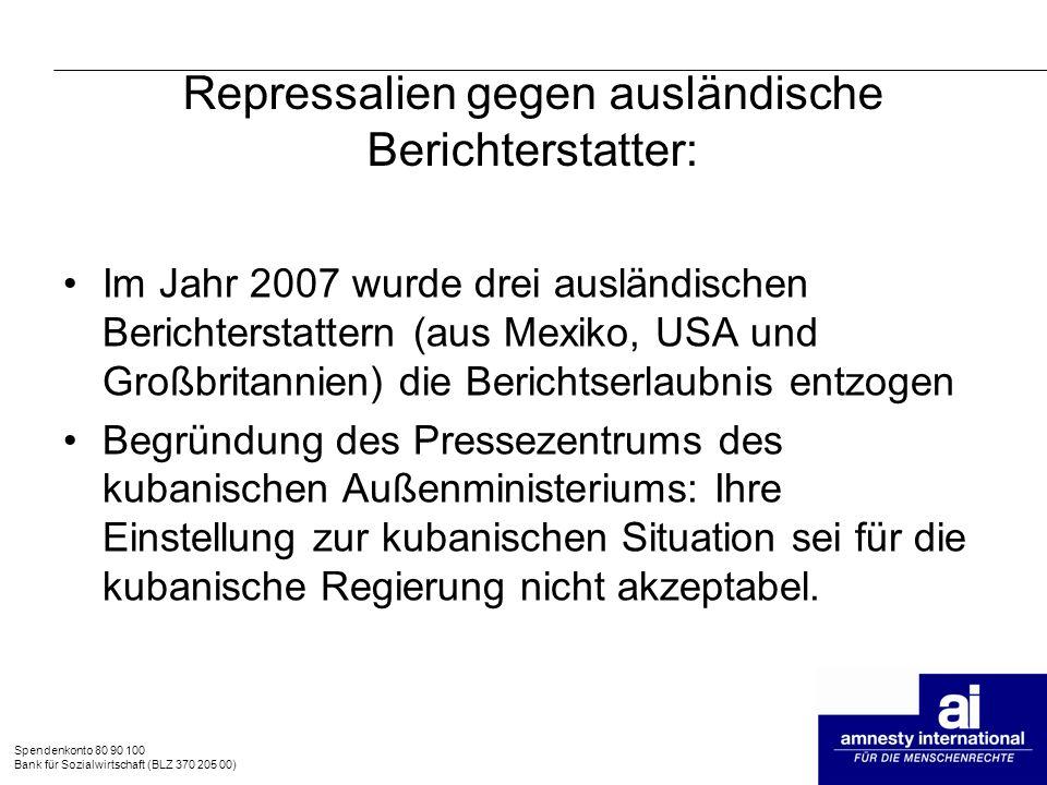 Spendenkonto 80 90 100 Bank für Sozialwirtschaft (BLZ 370 205 00) Repressalien gegen ausländische Berichterstatter: Im Jahr 2007 wurde drei ausländisc