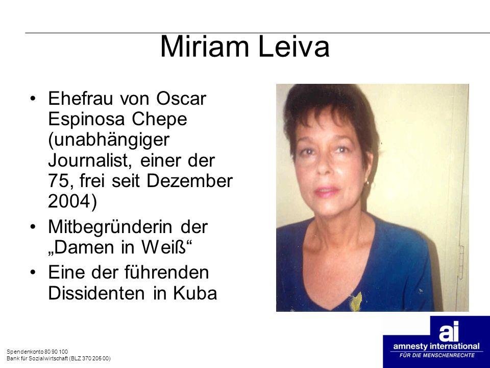 Spendenkonto 80 90 100 Bank für Sozialwirtschaft (BLZ 370 205 00) Miriam Leiva Ehefrau von Oscar Espinosa Chepe (unabhängiger Journalist, einer der 75