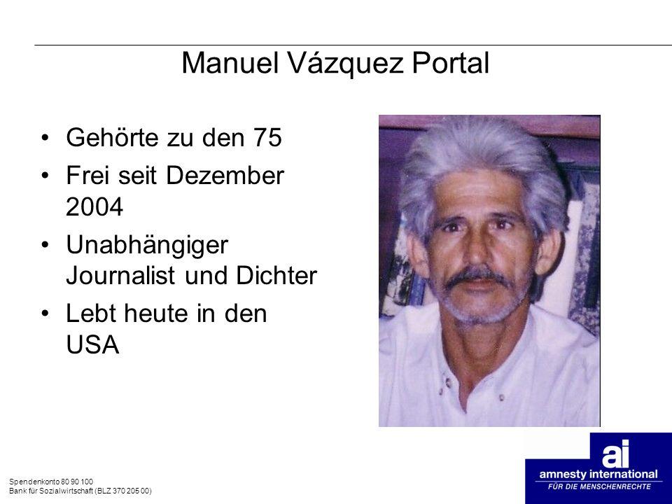 Spendenkonto 80 90 100 Bank für Sozialwirtschaft (BLZ 370 205 00) Manuel Vázquez Portal Gehörte zu den 75 Frei seit Dezember 2004 Unabhängiger Journal