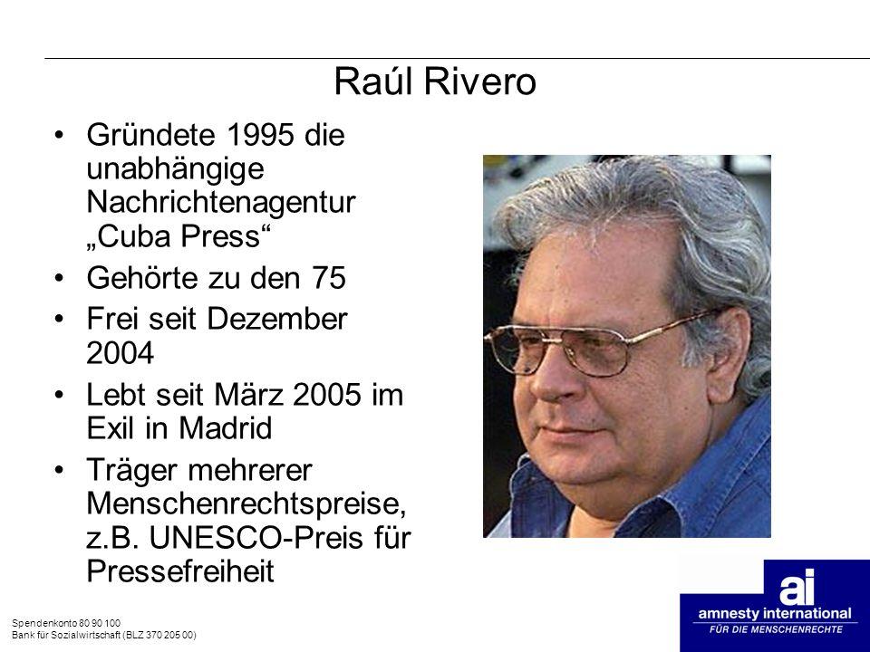 Spendenkonto 80 90 100 Bank für Sozialwirtschaft (BLZ 370 205 00) Raúl Rivero Gründete 1995 die unabhängige Nachrichtenagentur Cuba Press Gehörte zu d
